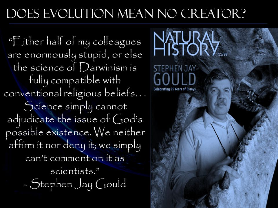 """Either half of my colleagues are enormously stupid, or else the science of Darwinism is fully compatible with conventional religious beliefs... Scien"