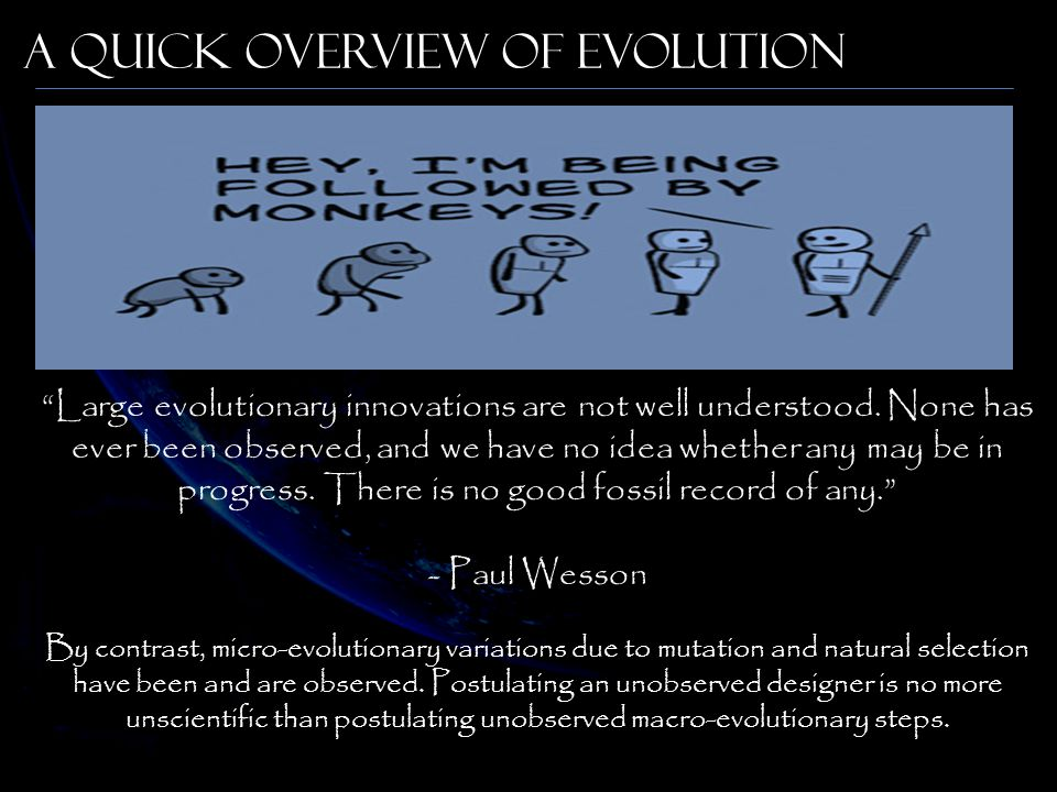 "A Quick Overview of Evolution ""Large evolutionary innovations are not well understood. None has ever been observed, and we have no idea whether any ma"