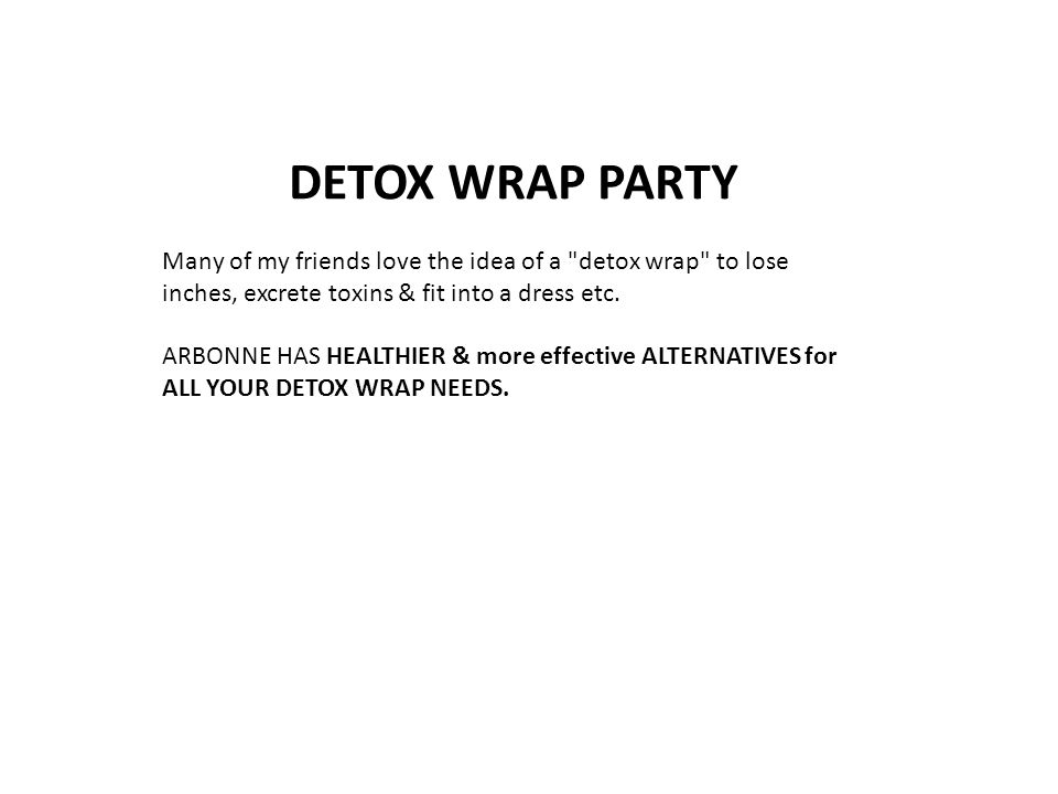 DETOX WRAP PARTY Many of my friends love the idea of a