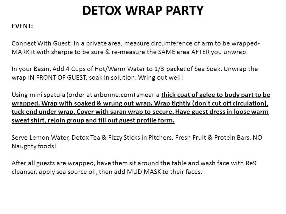 DETOX WRAP PARTY EVENT: Connect With Guest: In a private area, measure circumference of arm to be wrapped- MARK it with sharpie to be sure & re-measur