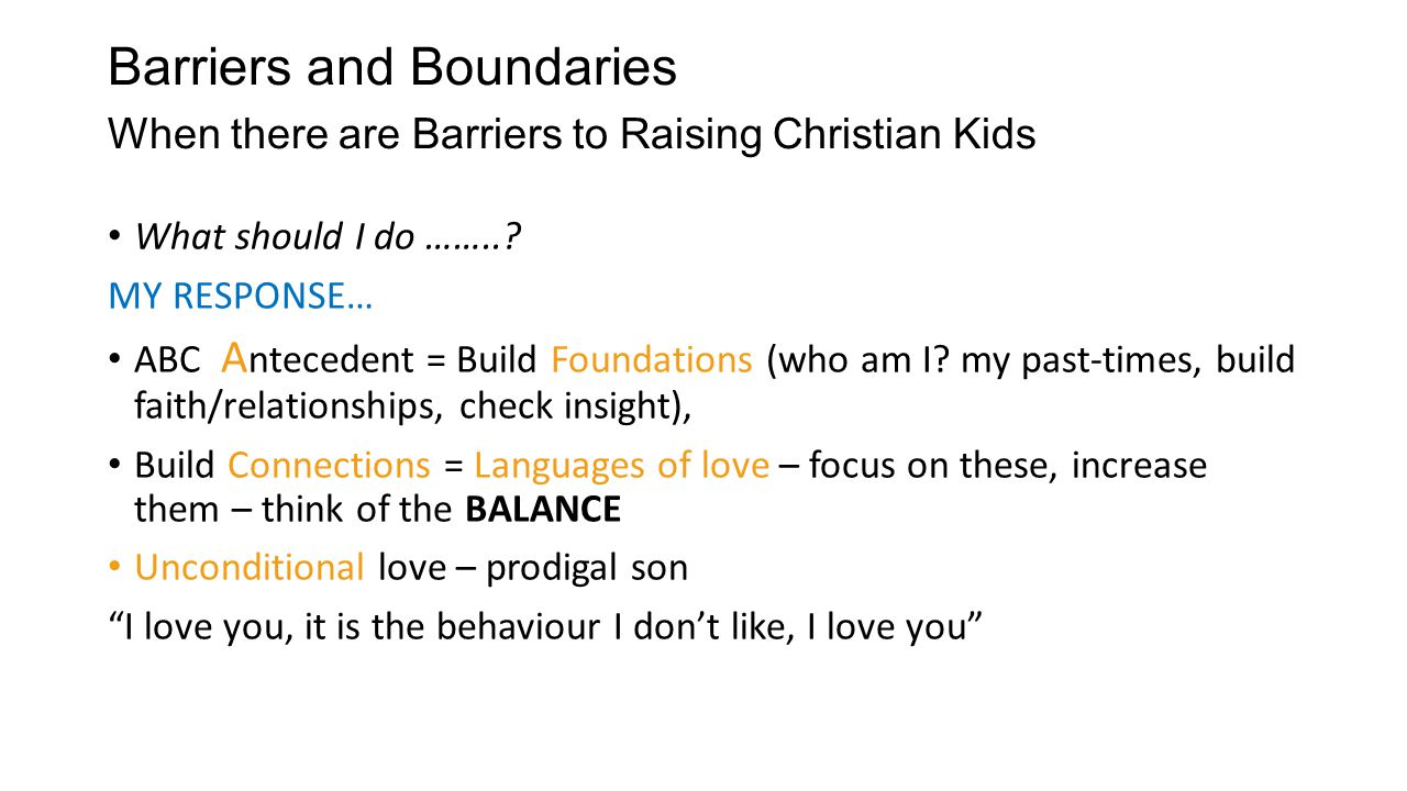 Barriers and Boundaries When there are Barriers to Raising Christian Kids What should I do ……...