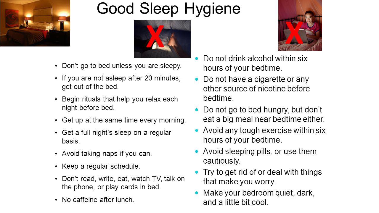 Good Sleep Hygiene Don't go to bed unless you are sleepy.