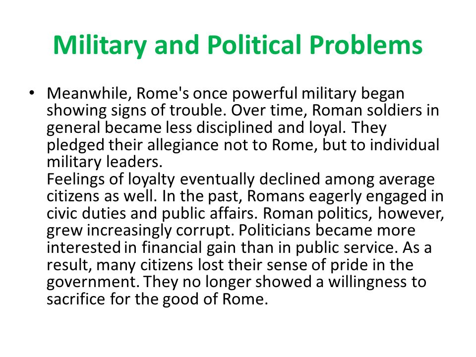 Military and Political Problems Meanwhile, Rome s once powerful military began showing signs of trouble.