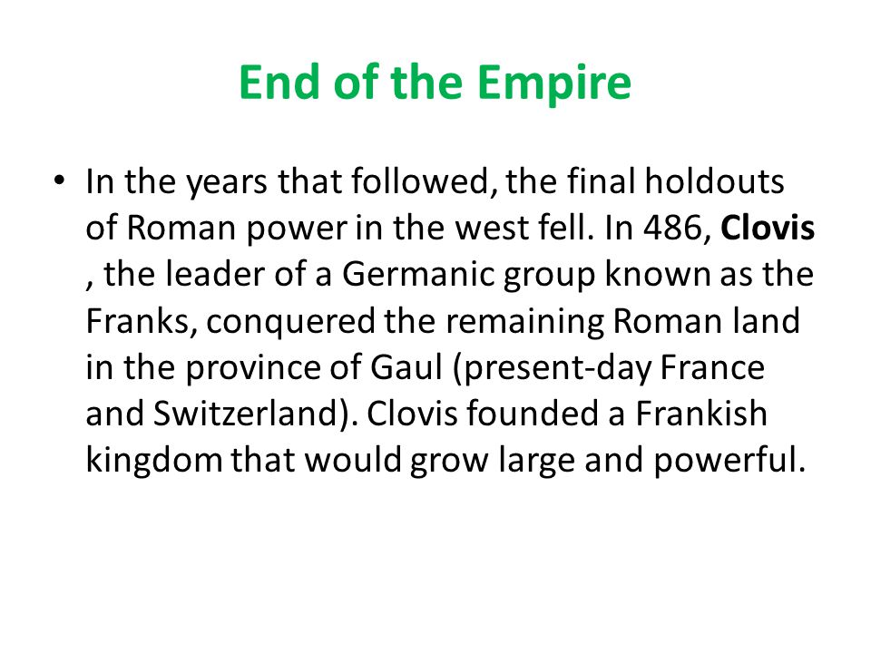 End of the Empire In the years that followed, the final holdouts of Roman power in the west fell.
