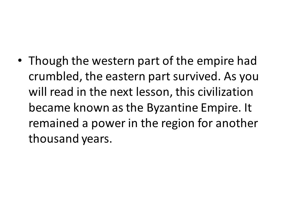 Though the western part of the empire had crumbled, the eastern part survived.