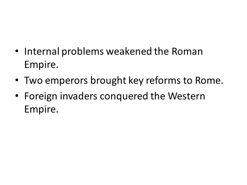 Internal problems weakened the Roman Empire.Two emperors brought key reforms to Rome.