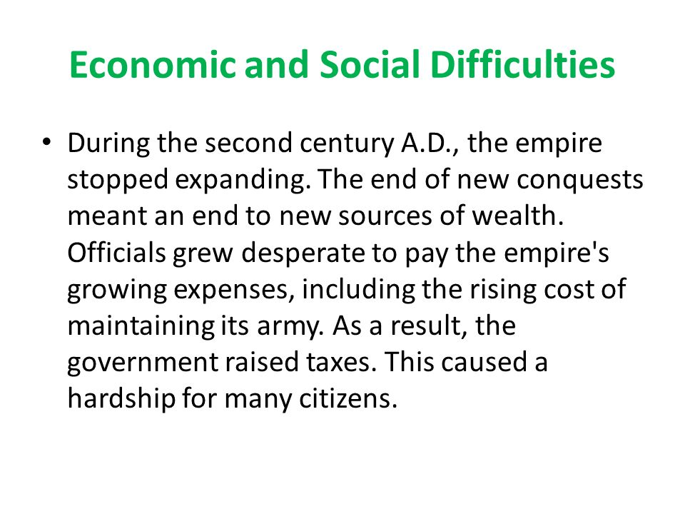 Economic and Social Difficulties During the second century A.D., the empire stopped expanding.