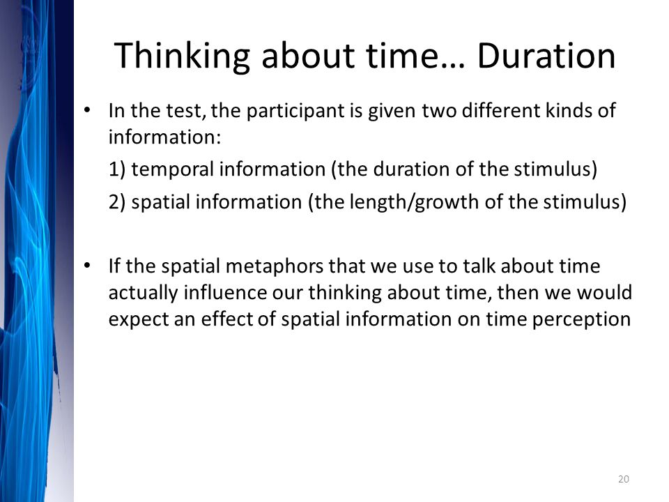 In the test, the participant is given two different kinds of information: 1) temporal information (the duration of the stimulus) 2) spatial informatio