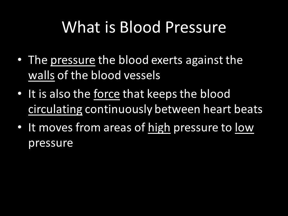 What is Blood Pressure The pressure the blood exerts against the walls of the blood vessels It is also the force that keeps the blood circulating continuously between heart beats It moves from areas of high pressure to low pressure