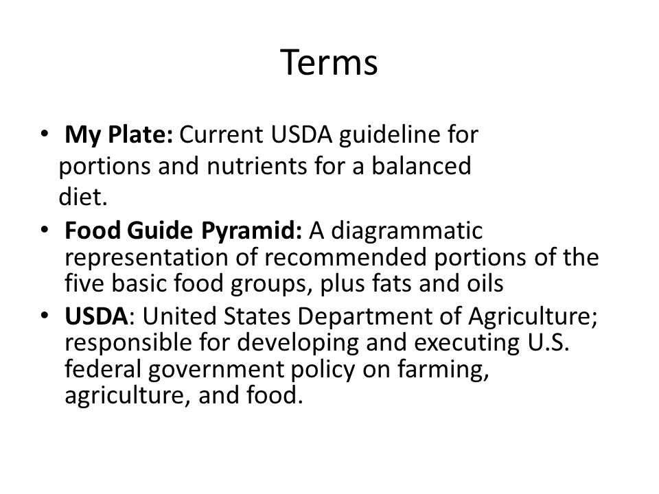 Terms My Plate: Current USDA guideline for portions and nutrients for a balanced diet.