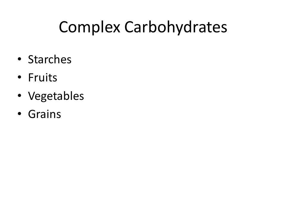 Complex Carbohydrates Starches Fruits Vegetables Grains