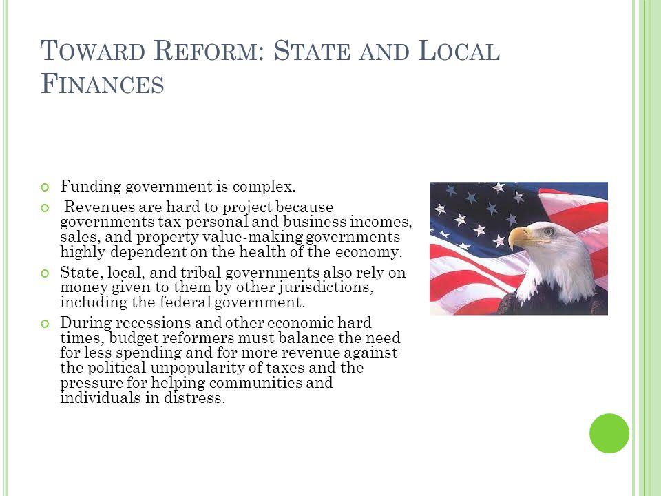 T OWARD R EFORM : S TATE AND L OCAL F INANCES Funding government is complex.