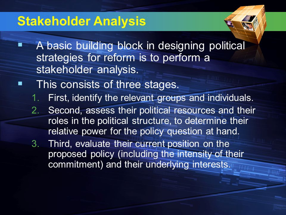 Stakeholder Analysis  A basic building block in designing political strategies for reform is to perform a stakeholder analysis.