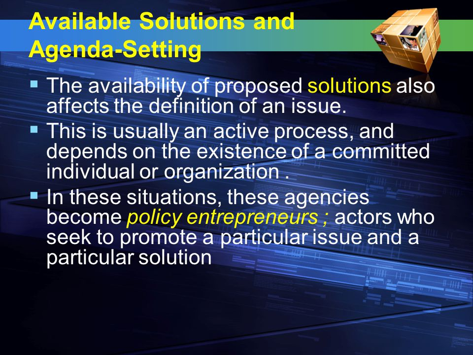 Available Solutions and Agenda-Setting  The availability of proposed solutions also affects the definition of an issue.