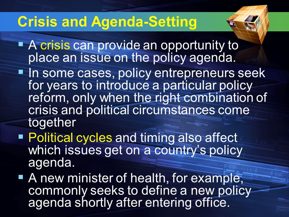 Crisis and Agenda-Setting  A crisis can provide an opportunity to place an issue on the policy agenda.
