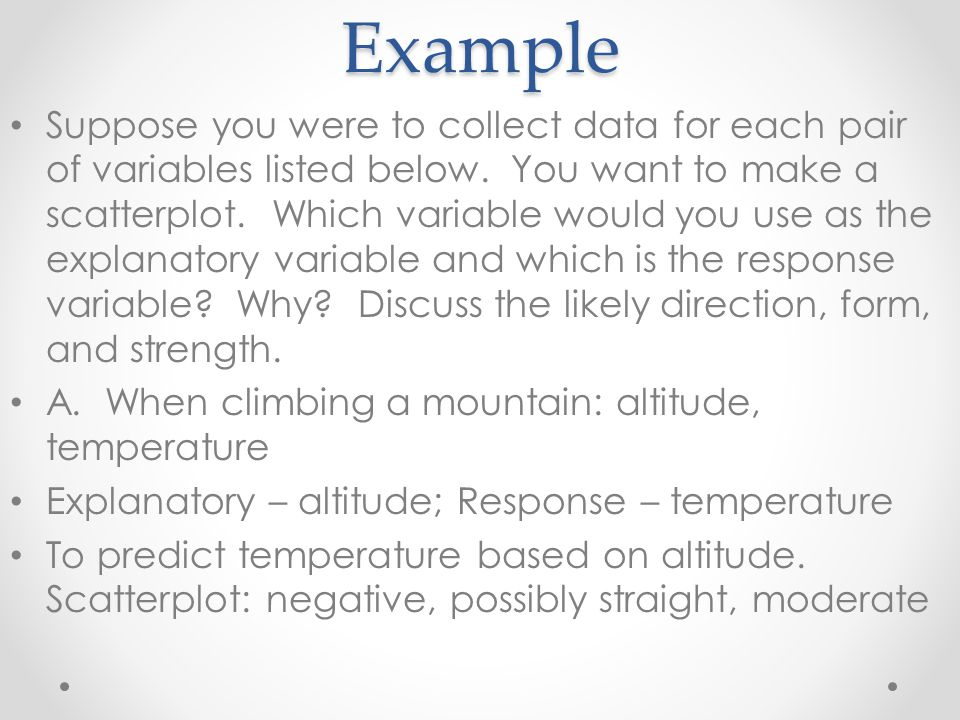 Example Suppose you were to collect data for each pair of variables listed below.