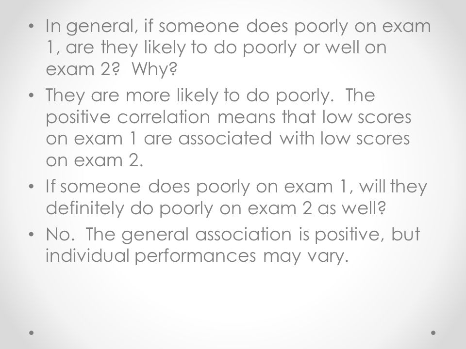 In general, if someone does poorly on exam 1, are they likely to do poorly or well on exam 2.