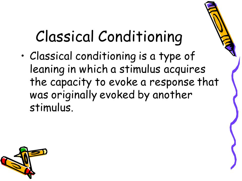 Classical Conditioning Classical conditioning is a type of leaning in which a stimulus acquires the capacity to evoke a response that was originally evoked by another stimulus.