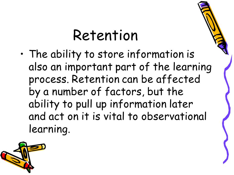 Retention The ability to store information is also an important part of the learning process.