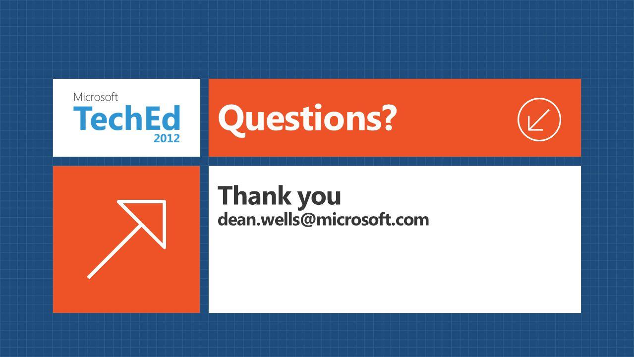 Questions Thank you dean.wells@microsoft.com