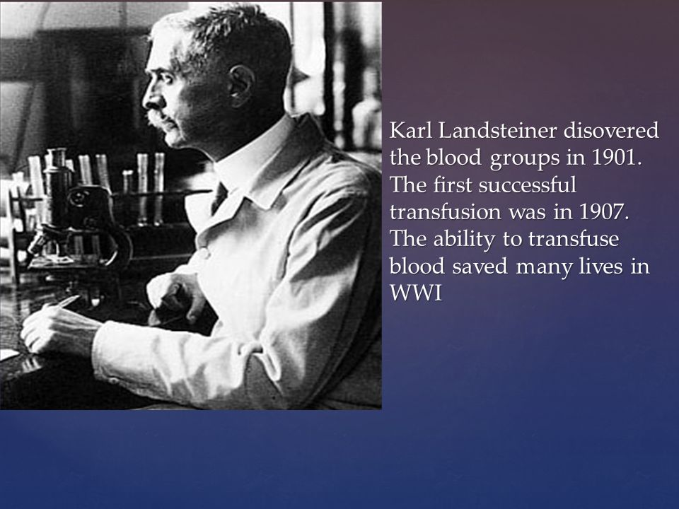 Karl Landsteiner disovered the blood groups in 1901.