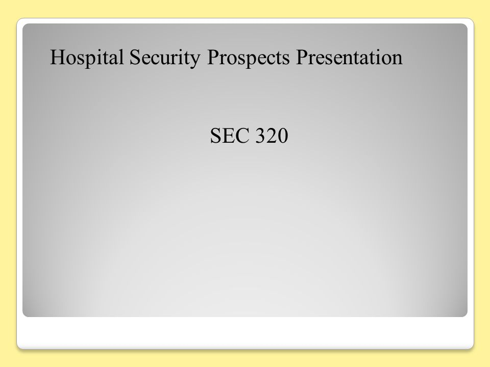 Hospital Security Prospects Presentation SEC 320