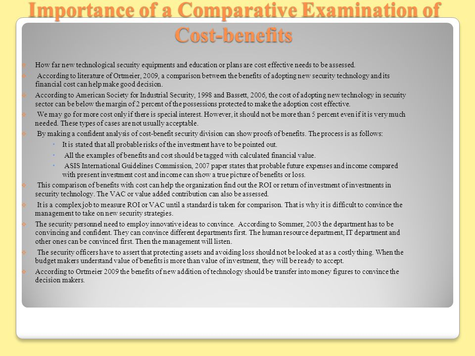 Importance of a Comparative Examination of Cost-benefits  How far new technological security equipments and education or plans are cost effective needs to be assessed.