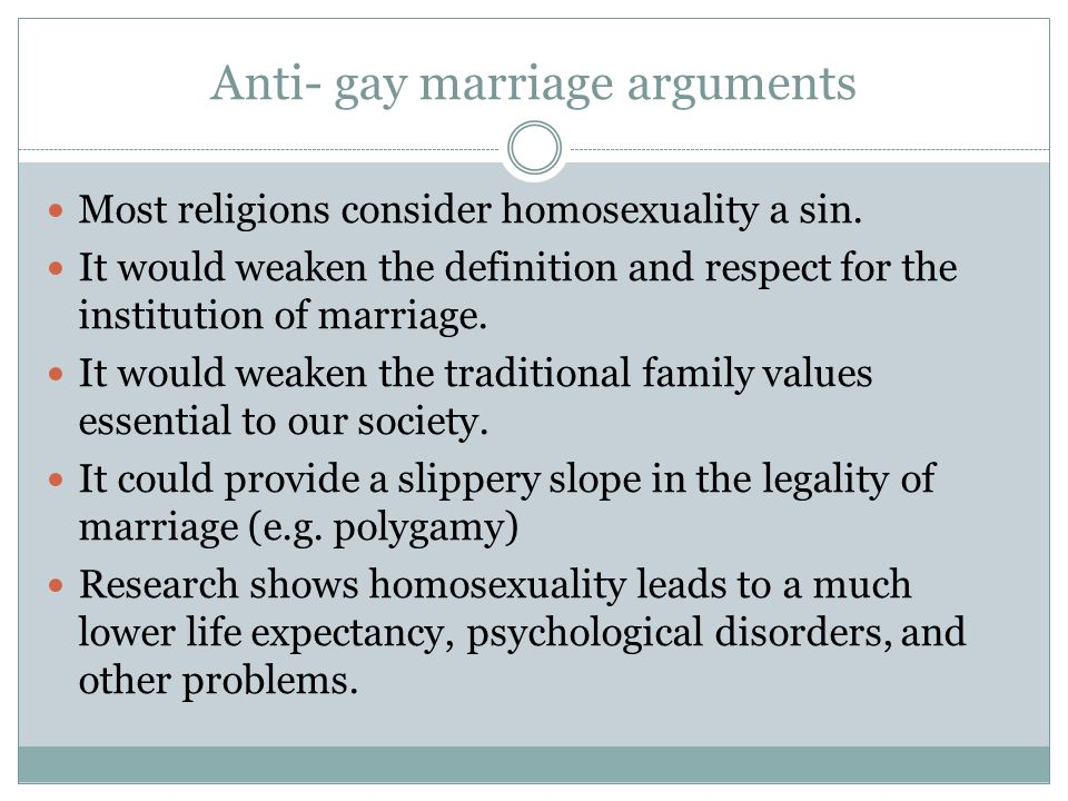 Anti- gay marriage arguments Most religions consider homosexuality a sin.