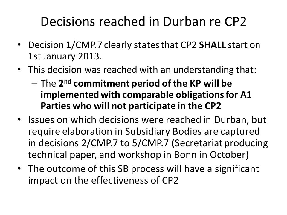 Decisions reached in Durban re CP2 Decision 1/CMP.7 clearly states that CP2 SHALL start on 1st January 2013.