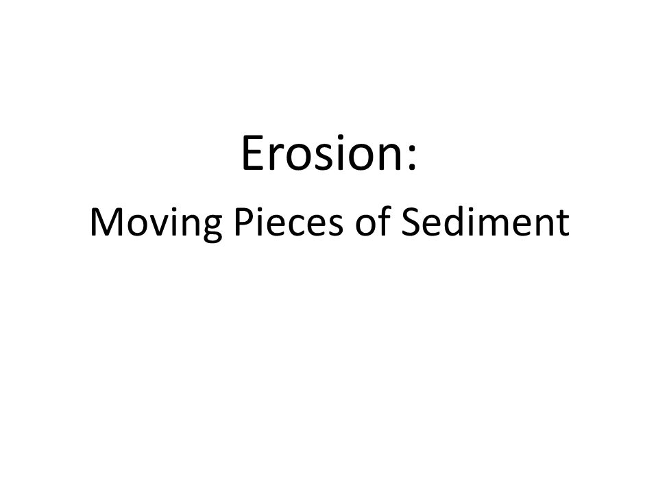 Erosion: Moving Pieces of Sediment