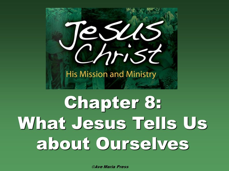 Chapter 8: What Jesus Tells Us about Ourselves ©Ave Maria Press