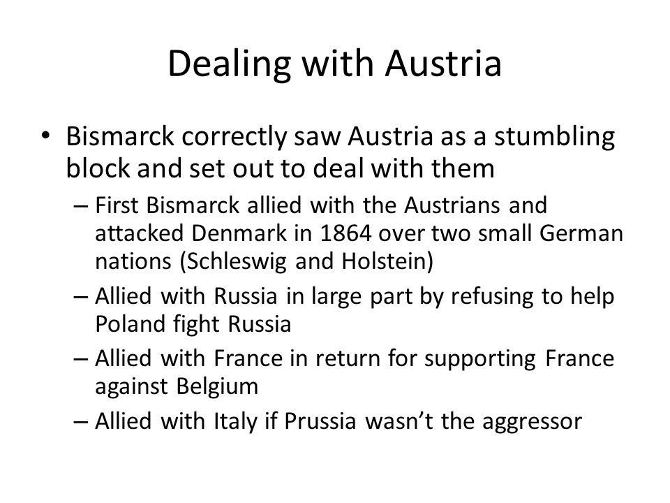 Seven Weeks War Bismarck ensured that the treaty regarding Schleswig and Holstein was so complicated that there would be arguments Eventually Austria became so frustrated that they declared war on Prussia