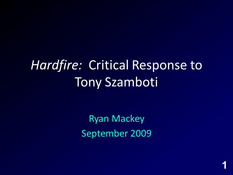 Hardfire: Critical Response to Tony Szamboti Ryan Mackey September 2009 1
