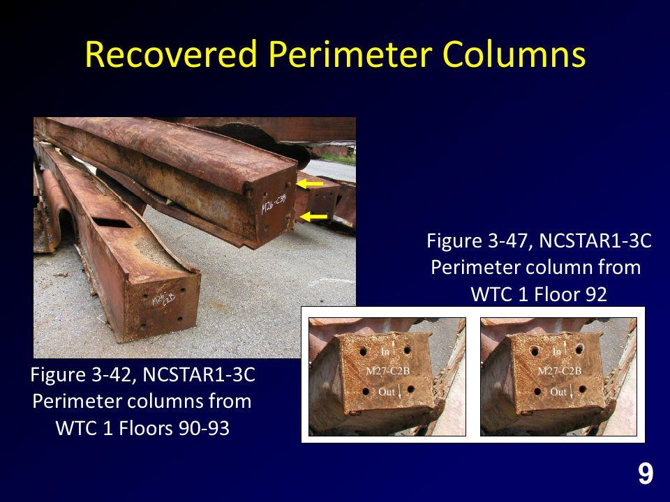 Recovered Perimeter Columns Figure 3-42, NCSTAR1-3C Perimeter columns from WTC 1 Floors 90-93 Figure 3-47, NCSTAR1-3C Perimeter column from WTC 1 Floor 92 9