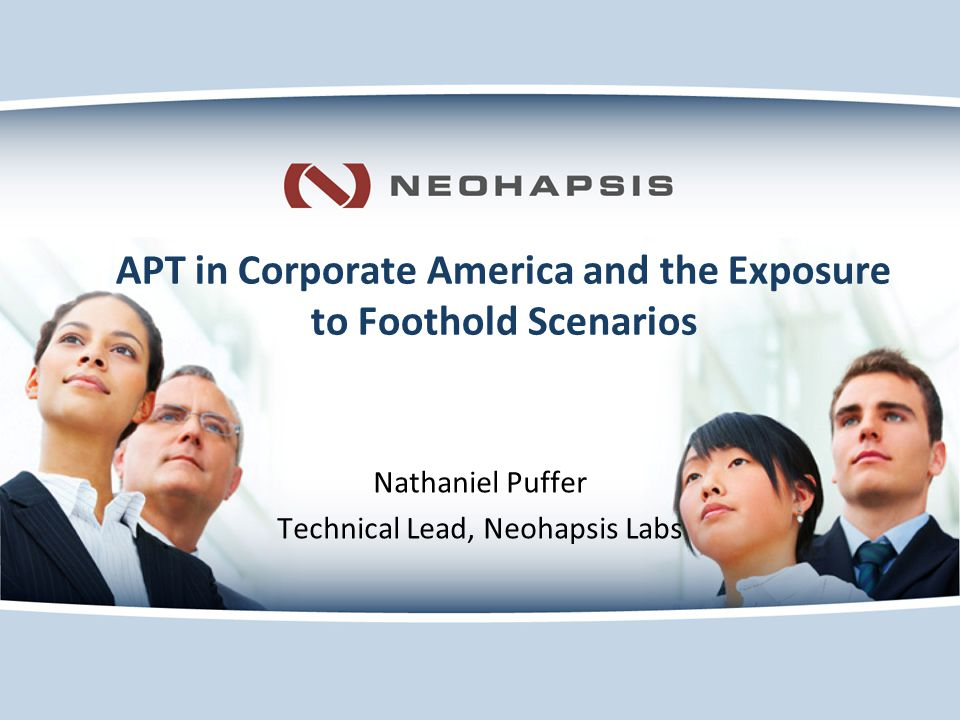APT in Corporate America and the Exposure to Foothold Scenarios Nathaniel Puffer Technical Lead, Neohapsis Labs