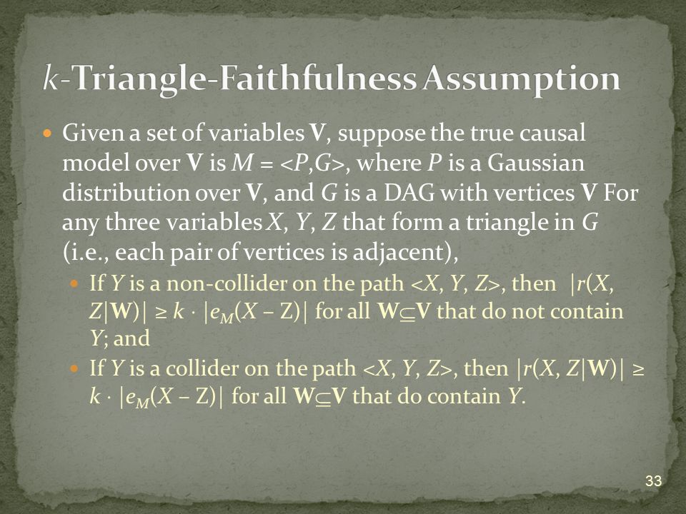 Given a set of variables V, suppose the true causal model over V is M =, where P is a Gaussian distribution over V, and G is a DAG with vertices V For