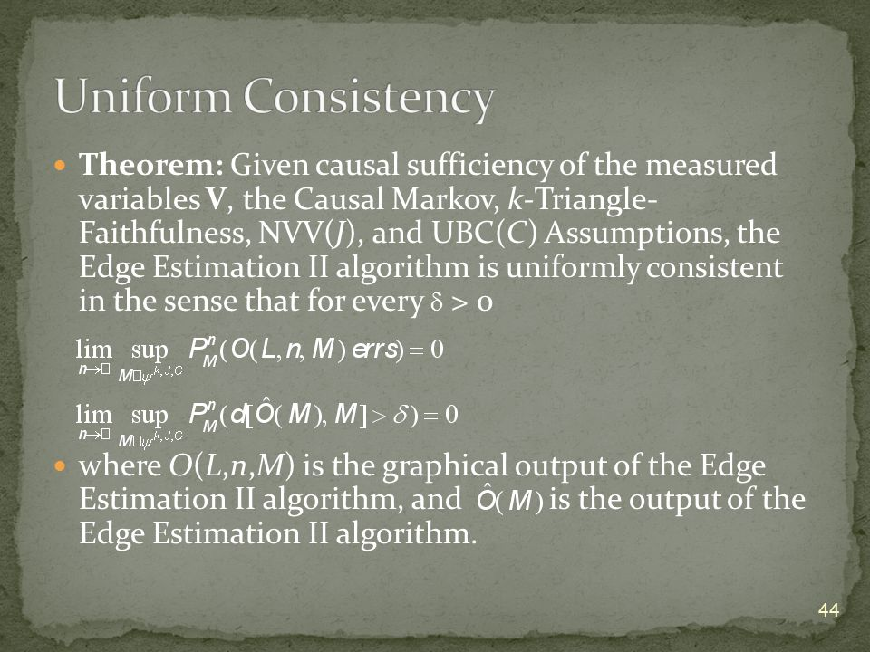 Theorem: Given causal sufficiency of the measured variables V, the Causal Markov, k-Triangle- Faithfulness, NVV(J), and UBC(C) Assumptions, the Edge E
