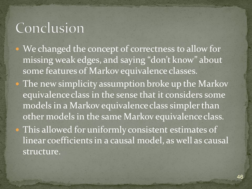 """We changed the concept of correctness to allow for missing weak edges, and saying """"don't know"""" about some features of Markov equivalence classes. The"""