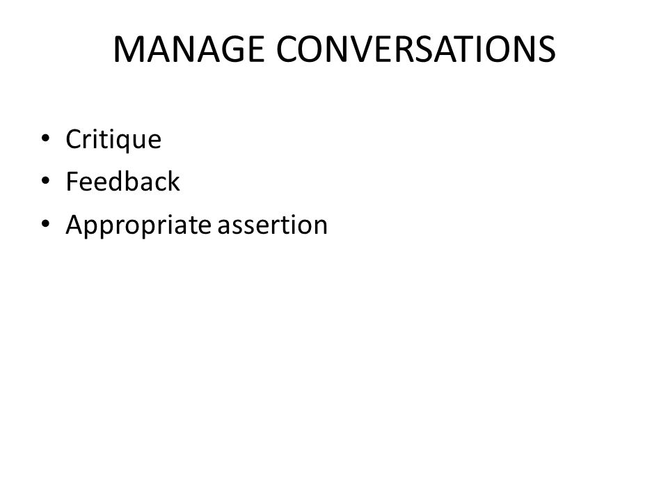 MANAGE CONVERSATIONS Critique Feedback Appropriate assertion