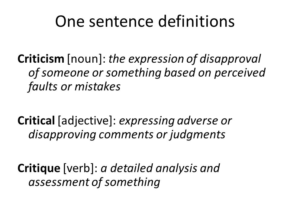 One sentence definitions Criticism [noun]: the expression of disapproval of someone or something based on perceived faults or mistakes Critical [adjec