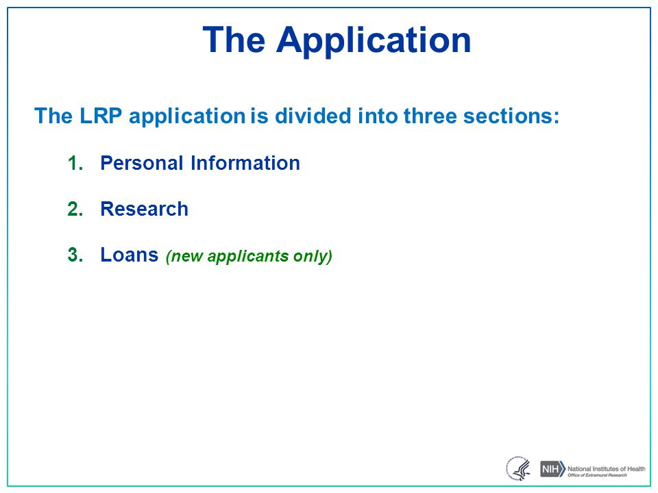 The LRP application is divided into three sections: 1.Personal Information 2.Research 3.Loans (new applicants only) The Application