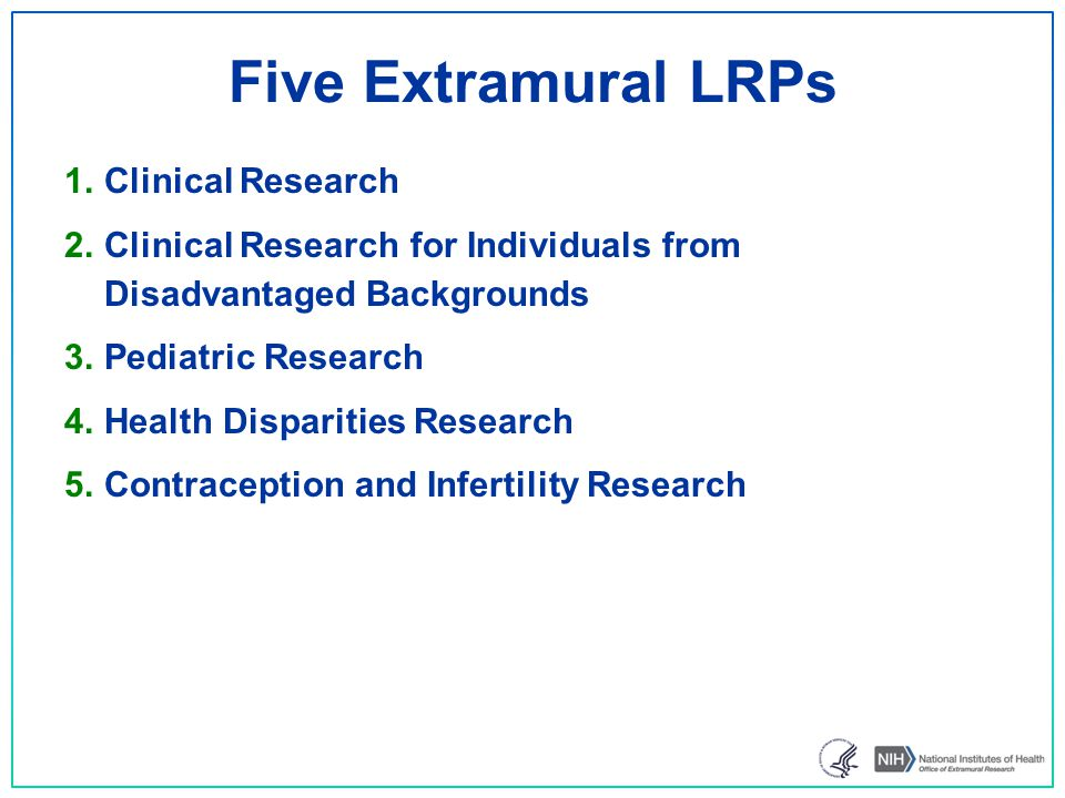 1.Clinical Research 2.Clinical Research for Individuals from Disadvantaged Backgrounds 3.Pediatric Research 4.Health Disparities Research 5.Contraception and Infertility Research Five Extramural LRPs