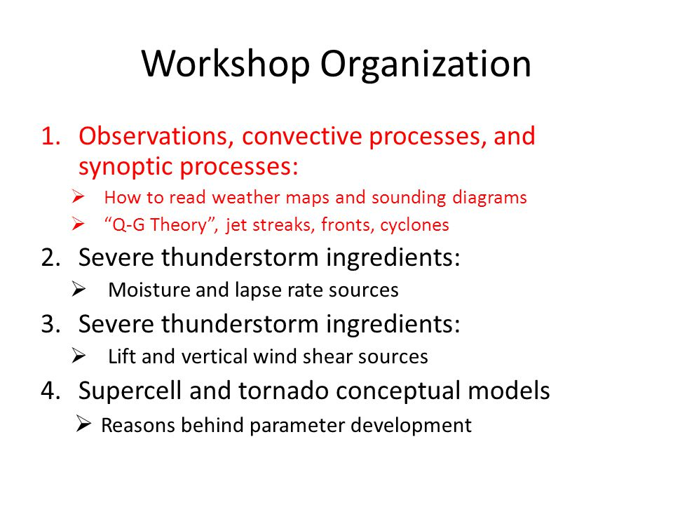 "Workshop Organization 1.Observations, convective processes, and synoptic processes:  How to read weather maps and sounding diagrams  ""Q-G Theory"", j"