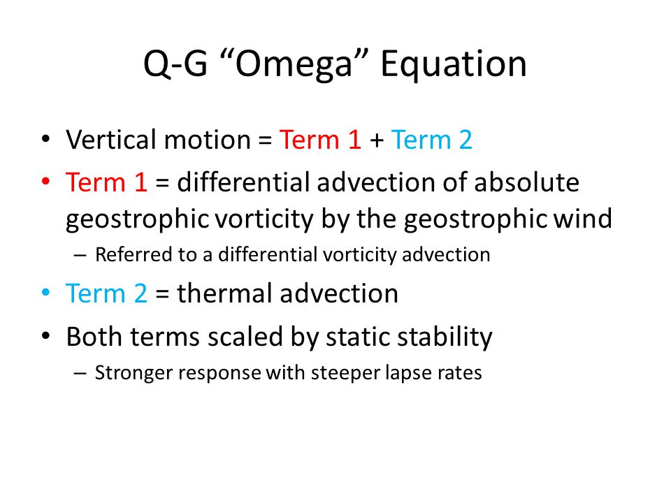 "Q-G ""Omega"" Equation Vertical motion = Term 1 + Term 2 Term 1 = differential advection of absolute geostrophic vorticity by the geostrophic wind – Ref"