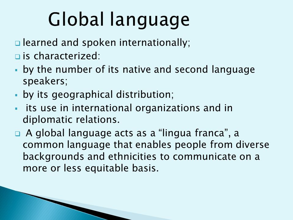  learned and spoken internationally;  is characterized:  by the number of its native and second language speakers;  by its geographical distribution;  its use in international organizations and in diplomatic relations.