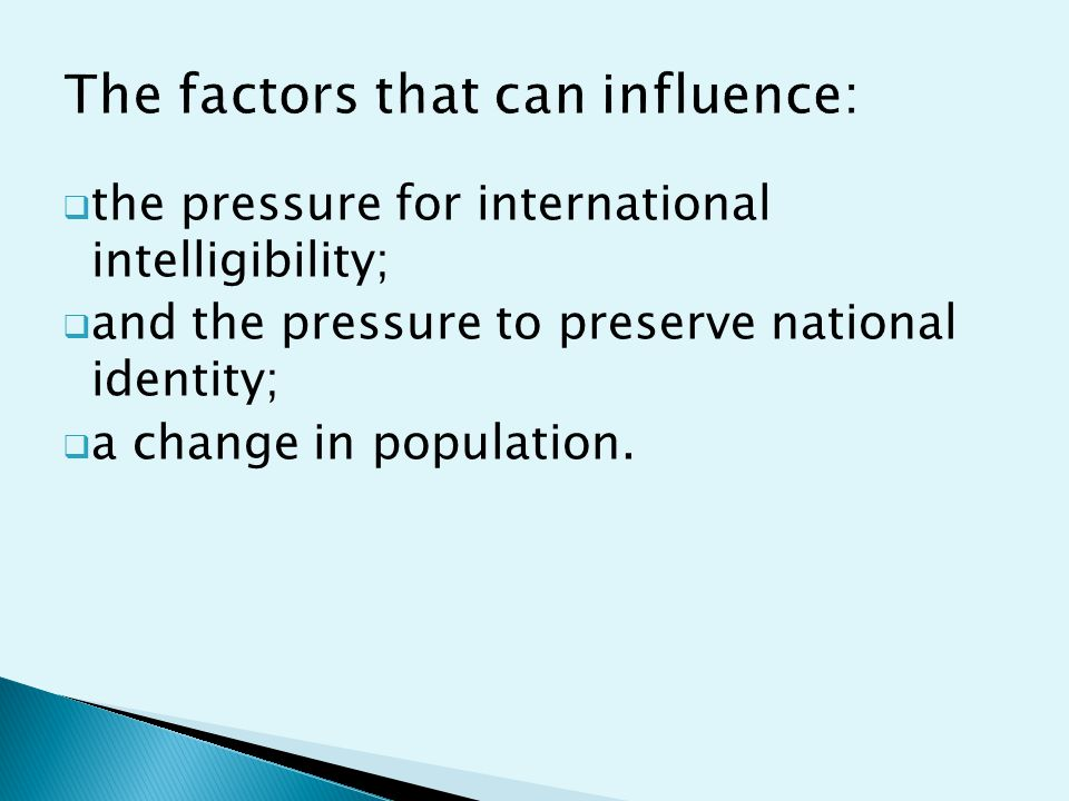  the pressure for international intelligibility;  and the pressure to preserve national identity;  a change in population.