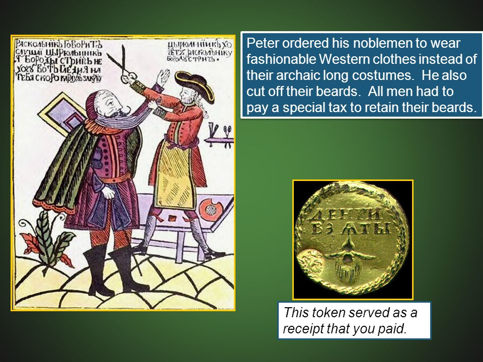 Peter ordered his noblemen to wear fashionable Western clothes instead of their archaic long costumes.