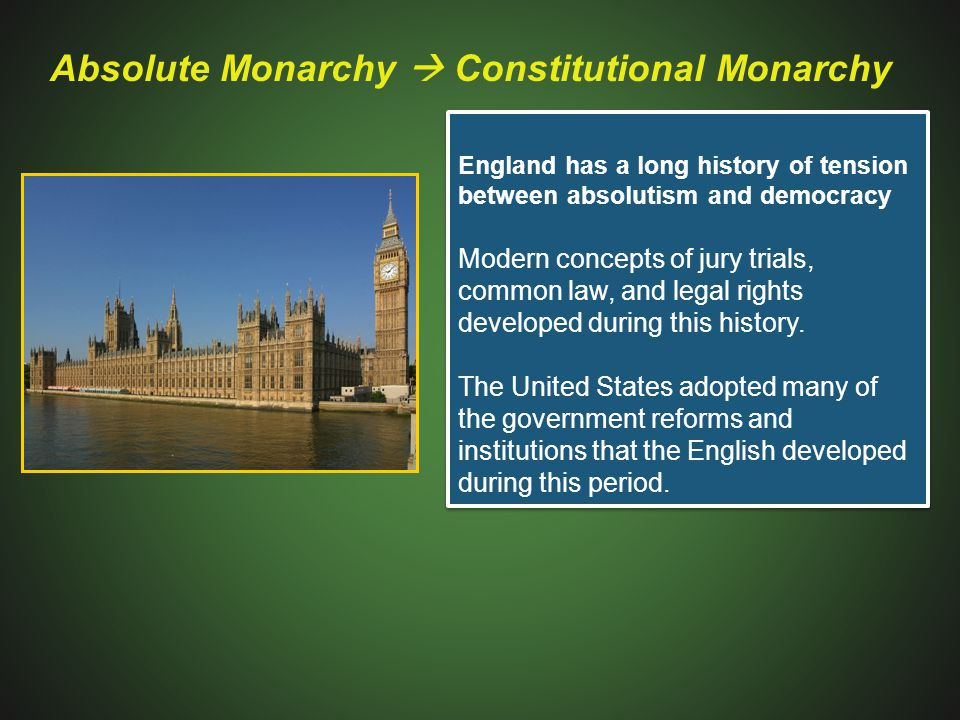 England has a long history of tension between absolutism and democracy Modern concepts of jury trials, common law, and legal rights developed during t