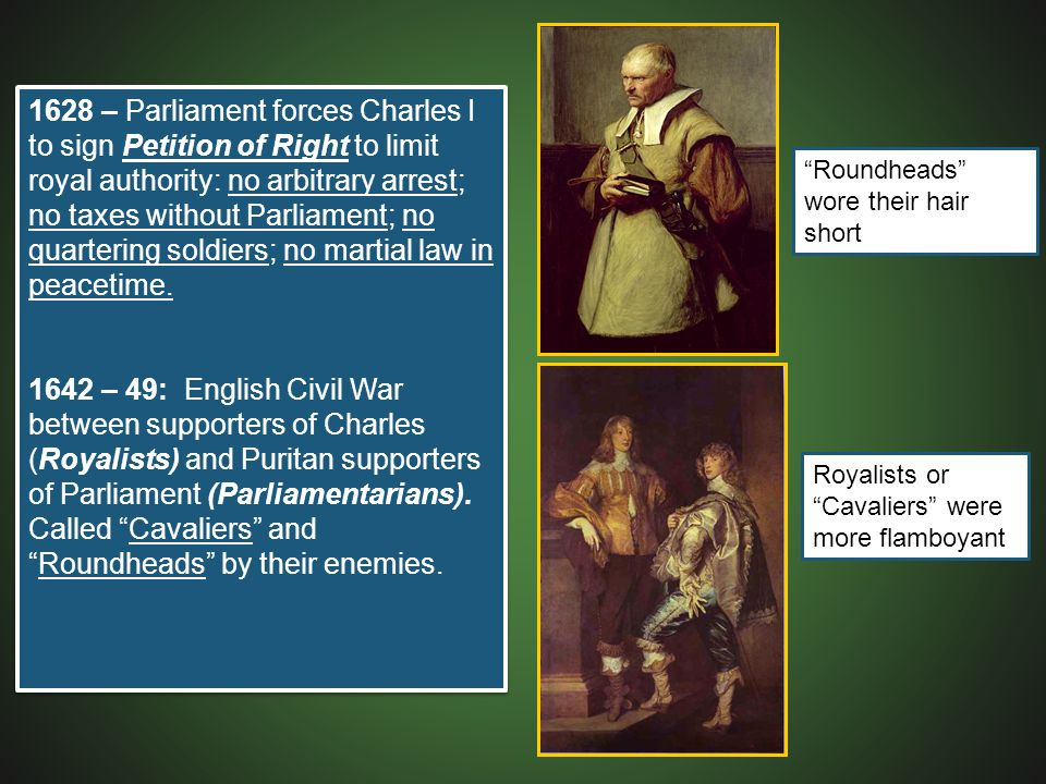 1628 – Parliament forces Charles I to sign Petition of Right to limit royal authority: no arbitrary arrest; no taxes without Parliament; no quartering soldiers; no martial law in peacetime.