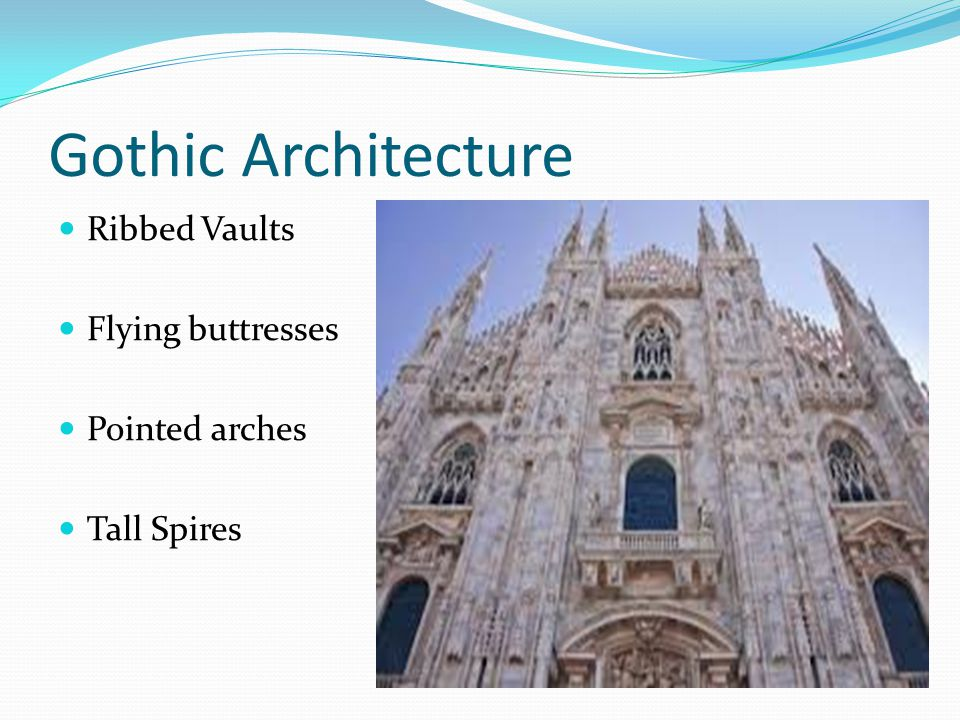 Gothic Architecture Ribbed Vaults Flying buttresses Pointed arches Tall Spires